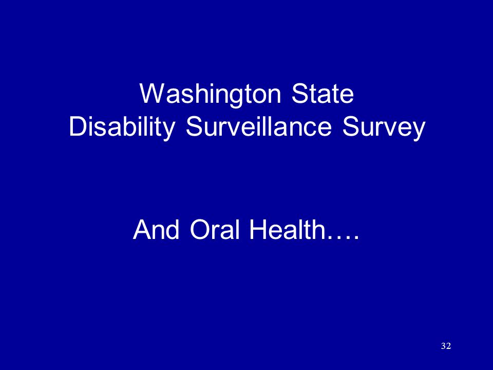 32 Washington State Disability Surveillance Survey And Oral Health….