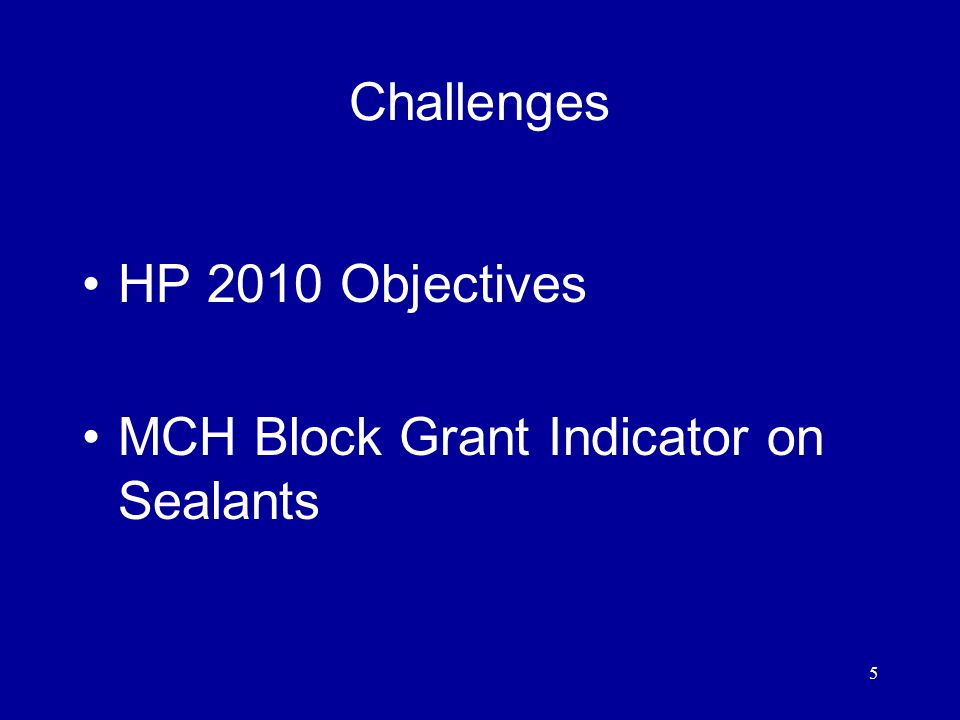 5 Challenges HP 2010 Objectives MCH Block Grant Indicator on Sealants