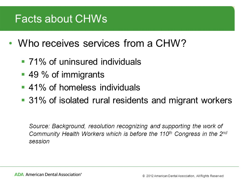 2012 American Dental Association All Rights Reserved Facts About CHWs Who Receives Services From
