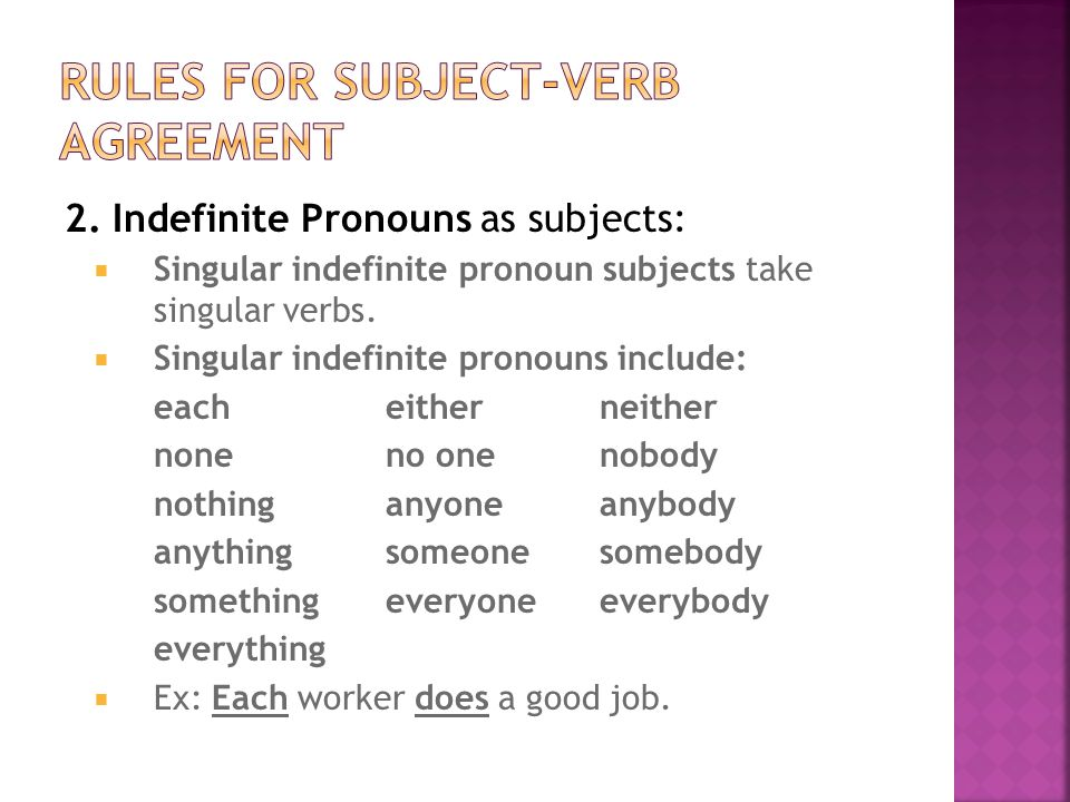  Plural indefinite pronouns take plural verbs  Plural indefinite pronouns include: bothmany fewseveral  Ex: Both workers do a good job.