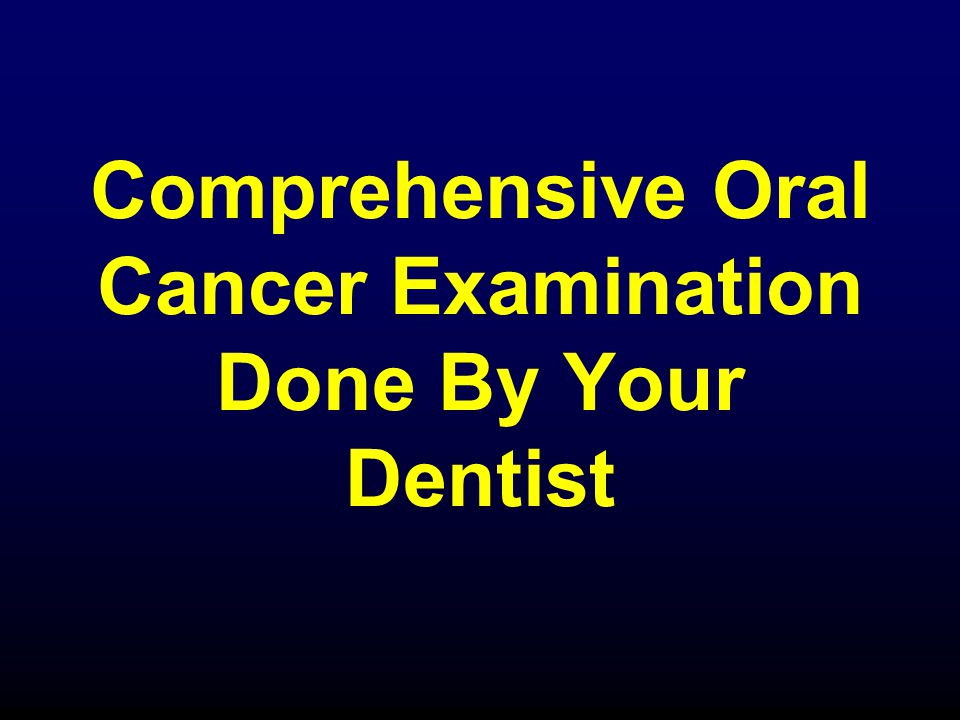 Comprehensive Oral Cancer Examination Done By Your Dentist
