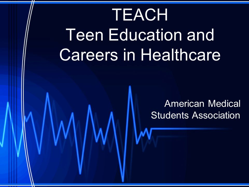 TEACH Teen Education and Careers in Healthcare American Medical Students Association