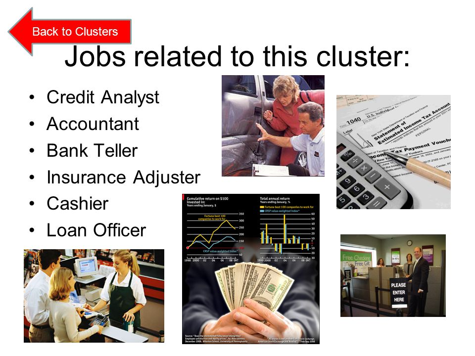 Jobs related to this cluster: Credit Analyst Accountant Bank Teller Insurance Adjuster Cashier Loan Officer Back to Clusters