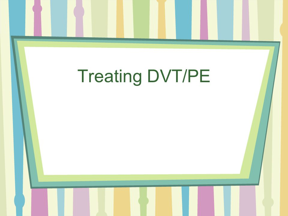 Treating DVT/PE