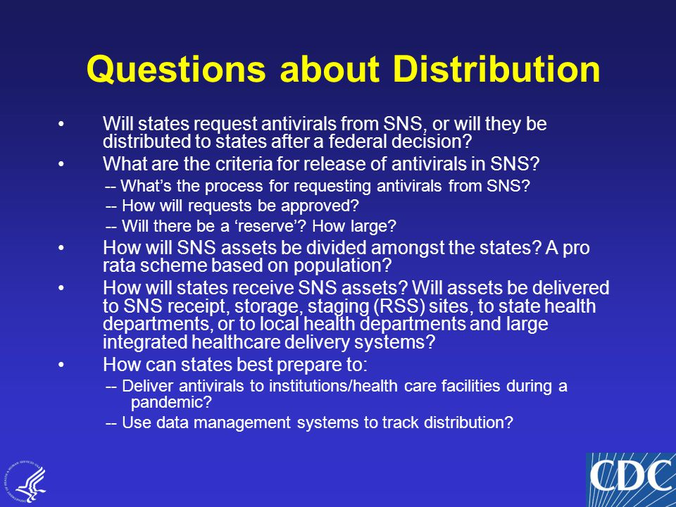 16 Will states request antivirals from SNS, or will they be distributed to states after a federal decision.