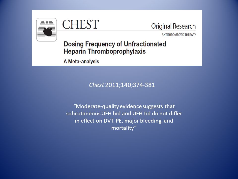 Chest 2011;140; Moderate-quality evidence suggests that subcutaneous UFH bid and UFH tid do not differ in effect on DVT, PE, major bleeding, and mortality