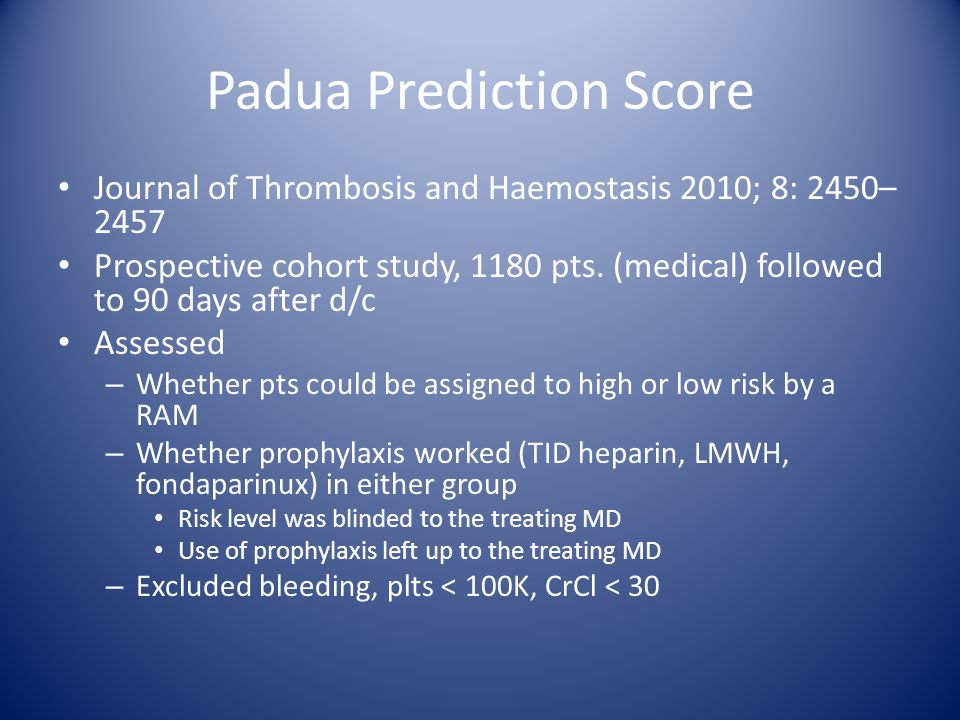 Padua Prediction Score Journal of Thrombosis and Haemostasis 2010; 8: 2450– 2457 Prospective cohort study, 1180 pts.