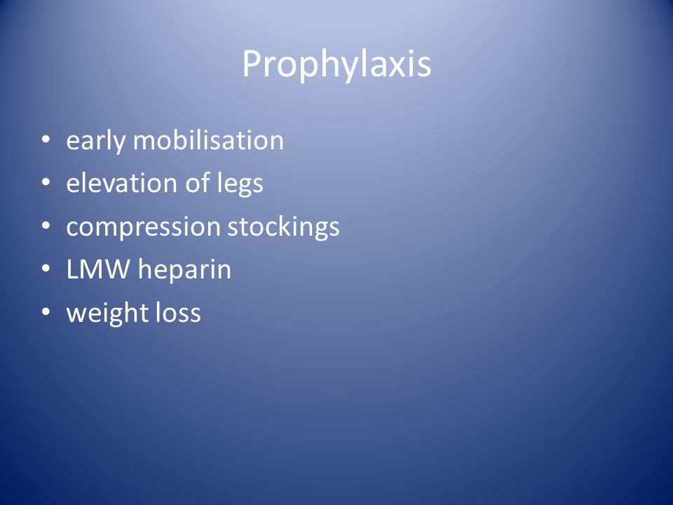 Prophylaxis early mobilisation elevation of legs compression stockings LMW heparin weight loss