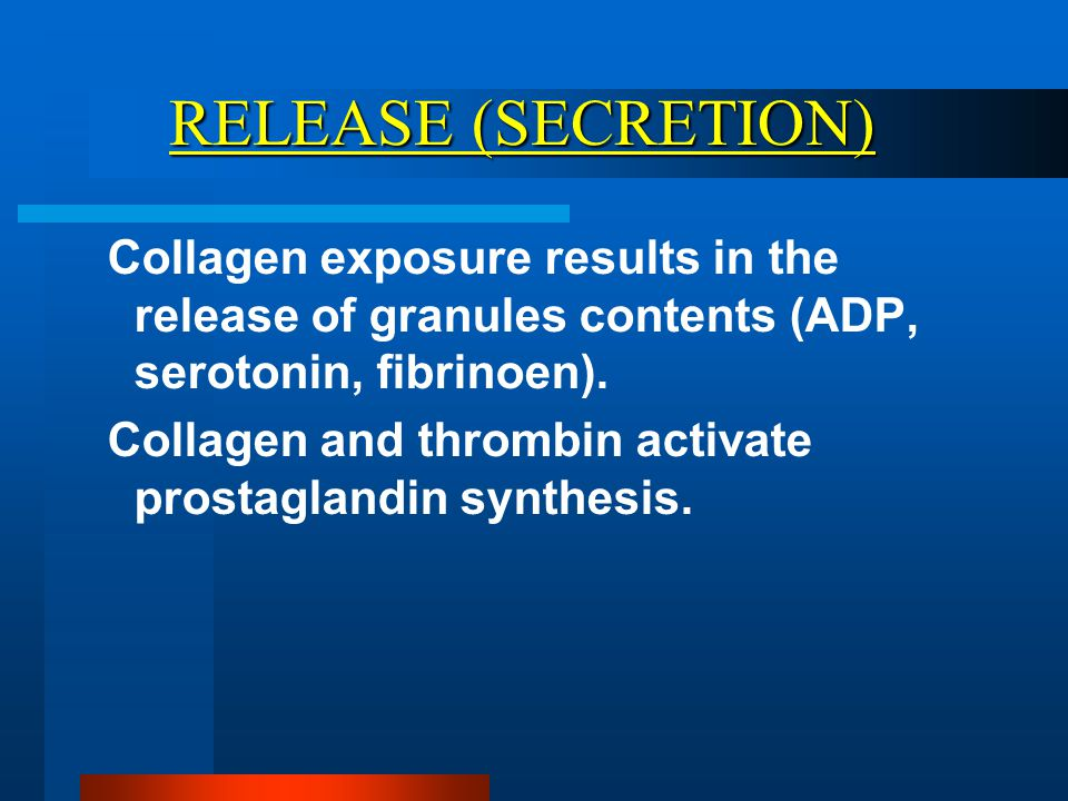 RELEASE (SECRETION) Collagen exposure results in the release of granules contents (ADP, serotonin, fibrinoen).