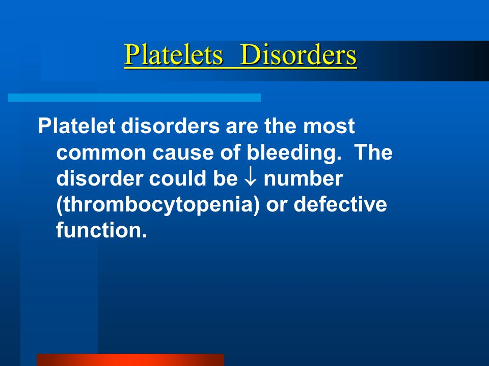 Platelets Disorders Platelet disorders are the most common cause of bleeding.