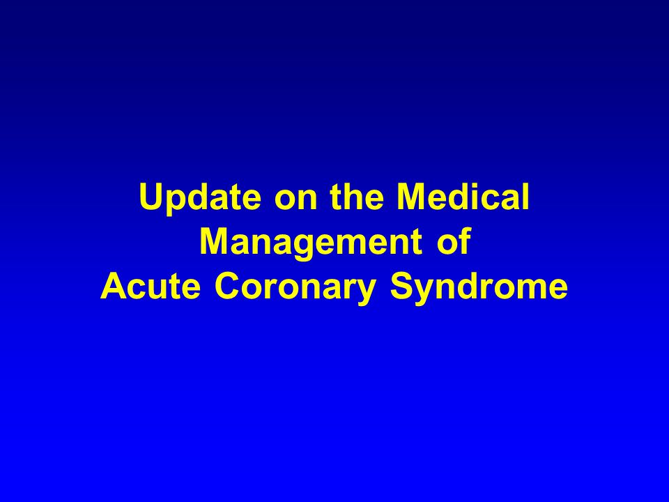 Update on the Medical Management of Acute Coronary Syndrome