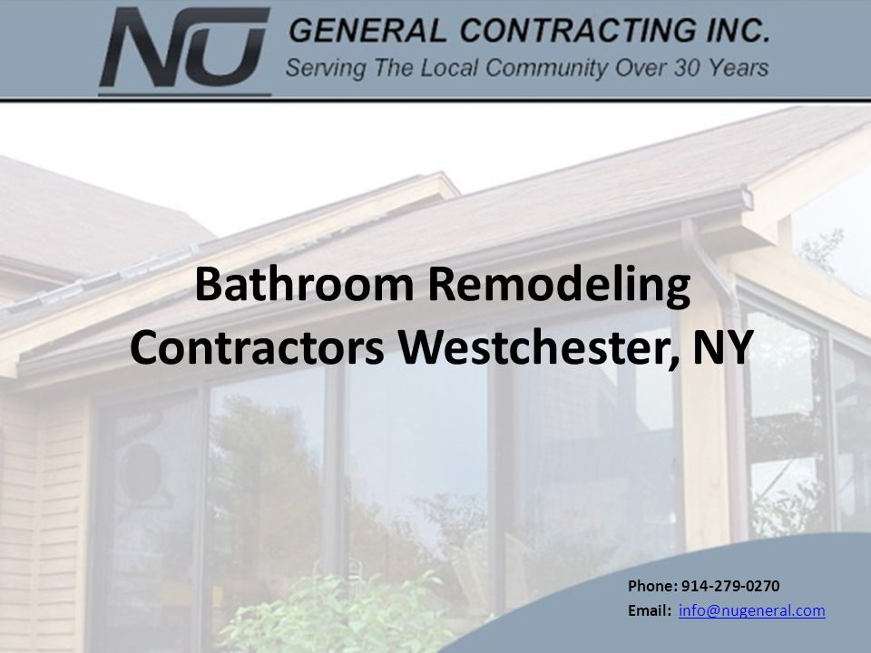 1 Bathroom Remodeling Contractors Westchester, NY Phone: 914 279 0270  Email: Info@nugeneral.cominfo@nugeneral.com