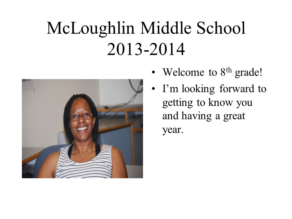 McLoughlin Middle School Welcome to 8 th grade.
