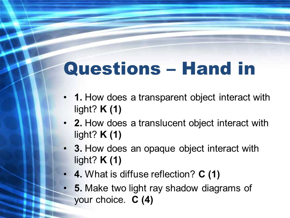 Questions – Hand in 1. How does a transparent object interact with light.