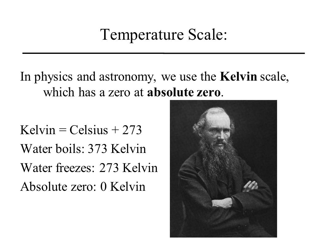 Temperature Scale: In physics and astronomy, we use the Kelvin scale, which has a zero at absolute zero.