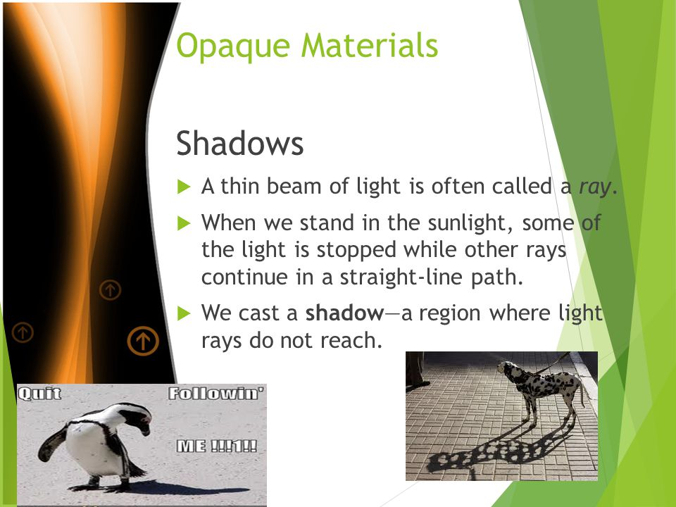 Opaque Materials Shadows  A thin beam of light is often called a ray.