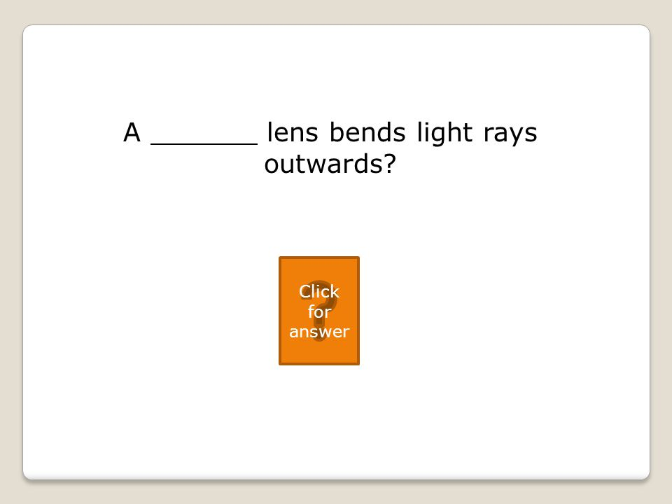 A lens bends light rays outwards Click for answer