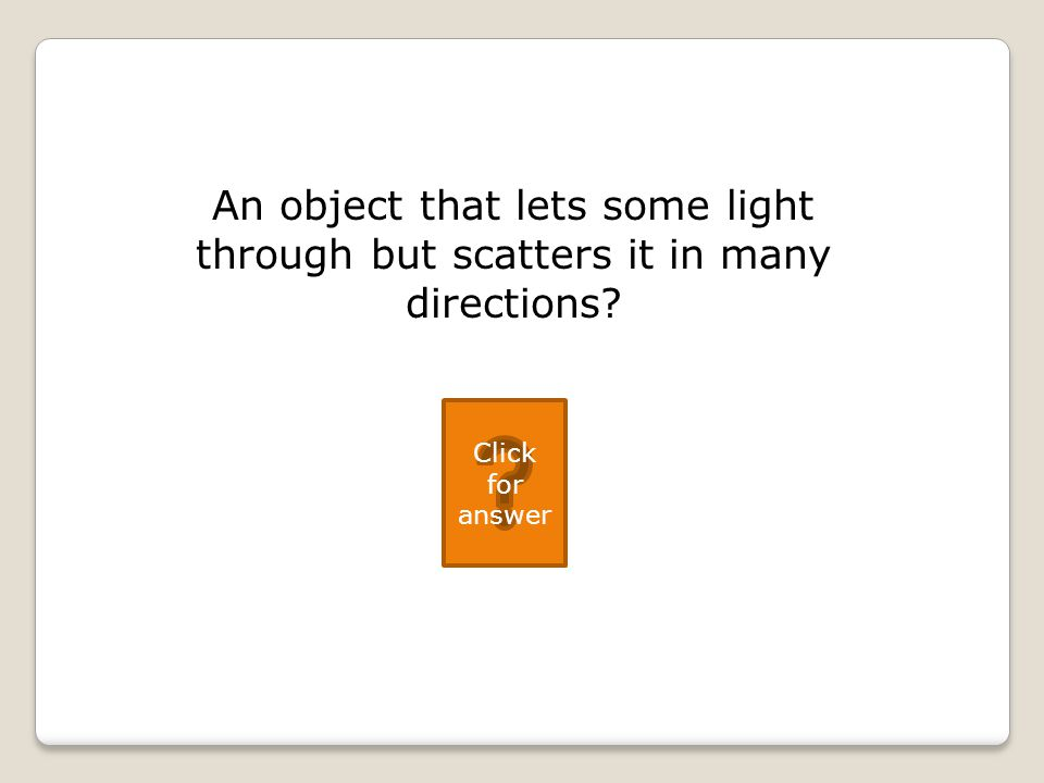 An object that lets some light through but scatters it in many directions Click for answer
