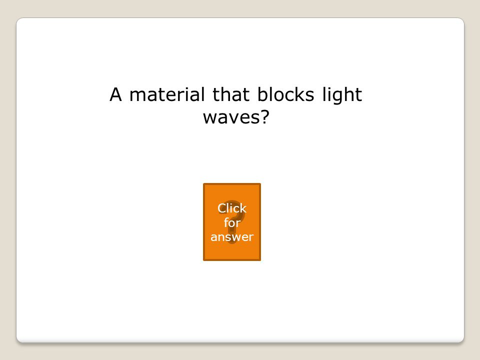 A material that blocks light waves Click for answer