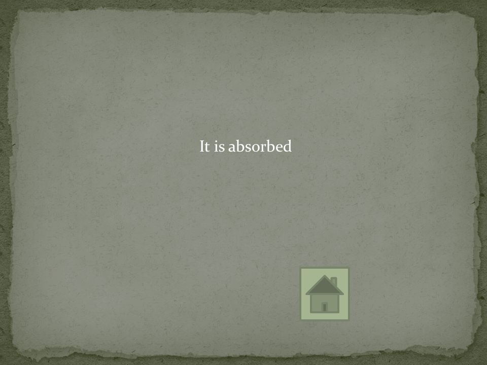 It is absorbed