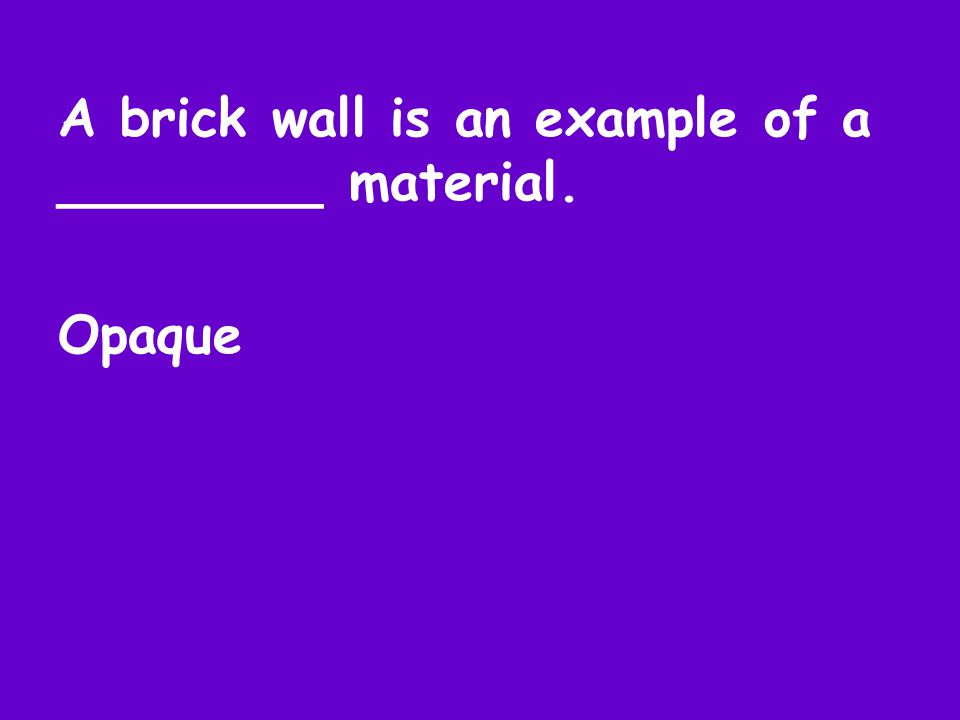 A brick wall is an example of a ________ material. Opaque