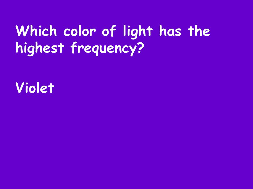 Which color of light has the highest frequency Violet