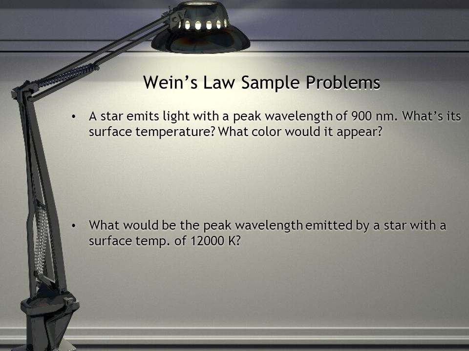 Wein's Law Sample Problems A star emits light with a peak wavelength of 900 nm.