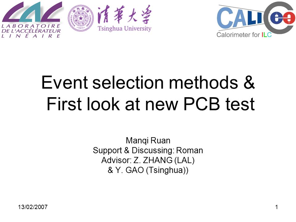 13/02/20071 Event selection methods & First look at new PCB test Manqi Ruan Support & Discussing: Roman Advisor: Z.