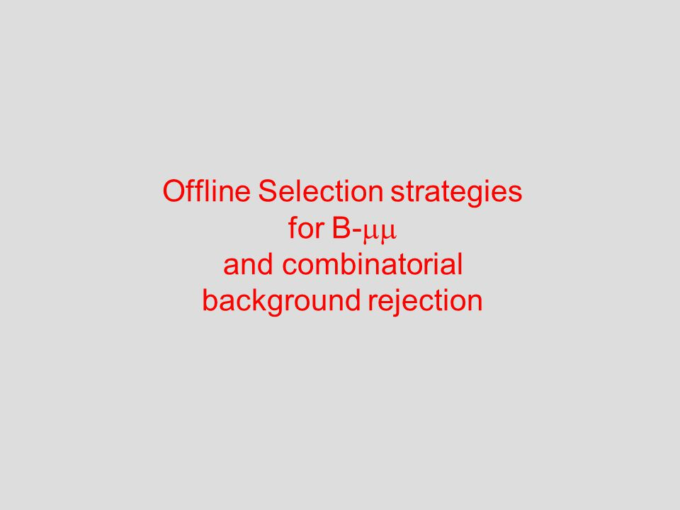 Offline Selection strategies for B-  and combinatorial background rejection