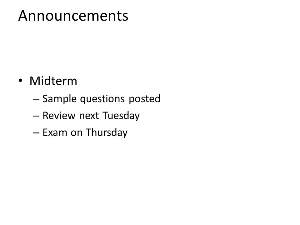 Announcements Midterm – Sample questions posted – Review next Tuesday – Exam on Thursday