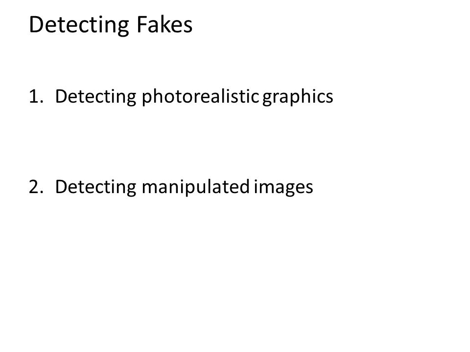 Detecting Fakes 1.Detecting photorealistic graphics 2.Detecting manipulated images