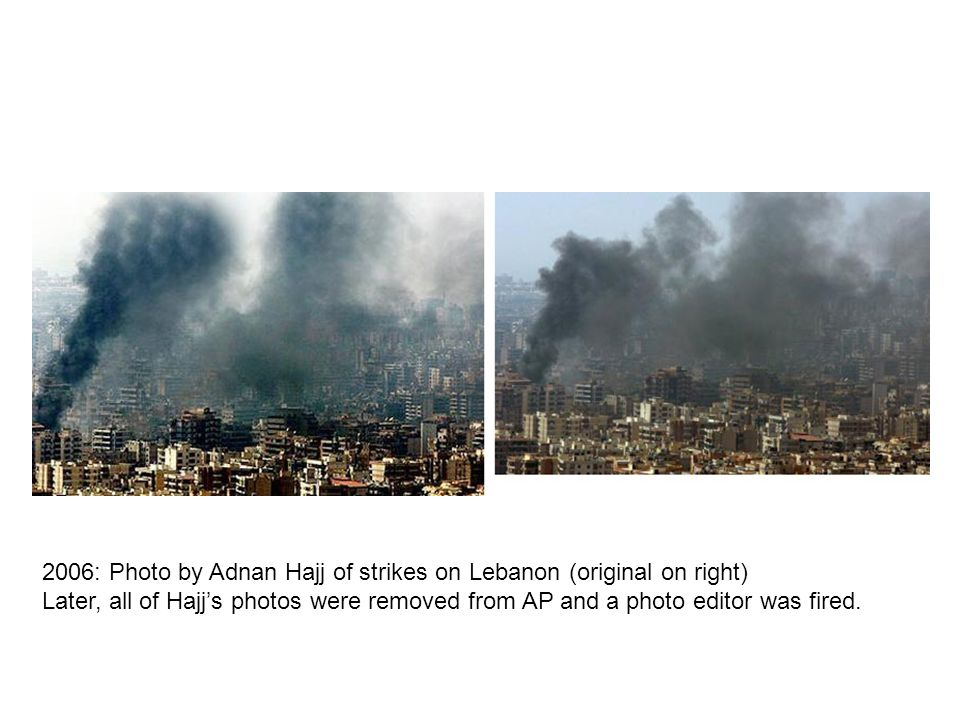 2006: Photo by Adnan Hajj of strikes on Lebanon (original on right) Later, all of Hajj's photos were removed from AP and a photo editor was fired.