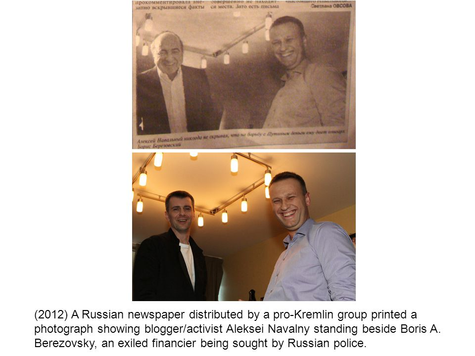 (2012) A Russian newspaper distributed by a pro-Kremlin group printed a photograph showing blogger/activist Aleksei Navalny standing beside Boris A.