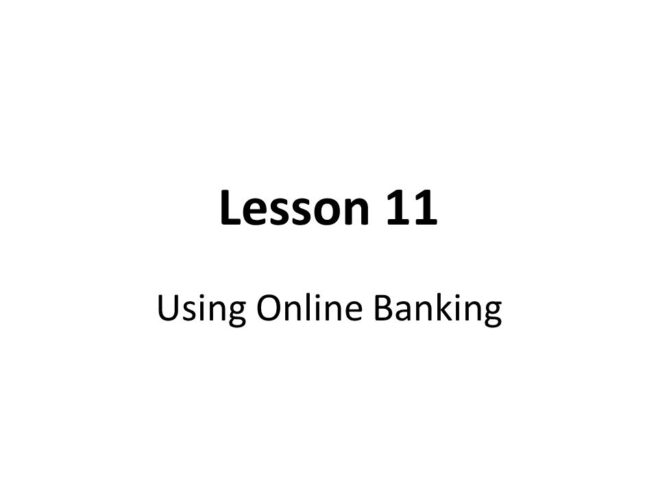 Lesson 11 Using Online Banking