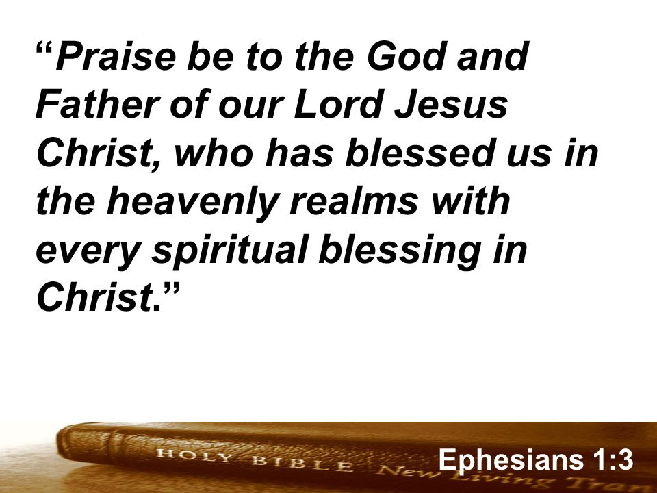 Genesis 32:1-2 Ephesians 1:3 Praise be to the God and Father of our Lord Jesus Christ, who has blessed us in the heavenly realms with every spiritual blessing in Christ.