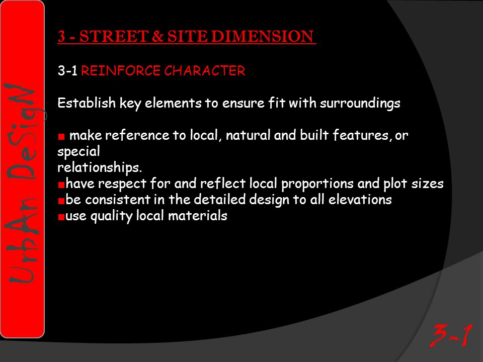 3 - STREET & SITE DIMENSION 3-1 REINFORCE CHARACTER Establish key elements to ensure fit with surroundings ■ make reference to local, natural and built features, or special relationships.