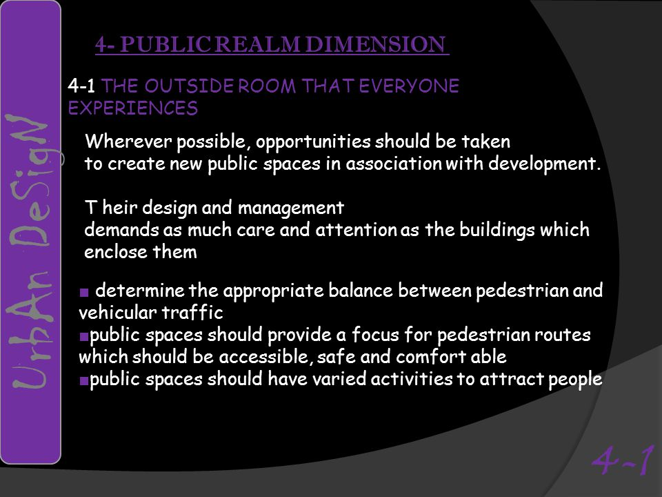 4- PUBLIC REALM DIMENSION 4-1 THE OUTSIDE ROOM THAT EVERYONE EXPERIENCES Wherever possible, opportunities should be taken to create new public spaces in association with development.