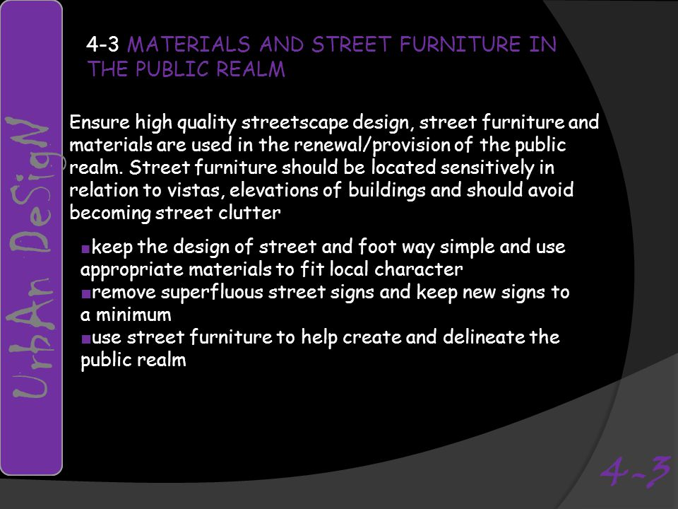 4-3 MATERIALS AND STREET FURNITURE IN THE PUBLIC REALM Ensure high quality streetscape design, street furniture and materials are used in the renewal/provision of the public realm.
