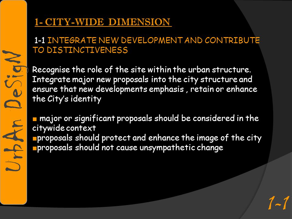 1- CITY-WIDE DIMENSION 1-1 INTEGRATE NEW DEVELOPMENT AND CONTRIBUTE TO DISTINCTIVENESS Recognise the role of the site within the urban structure.