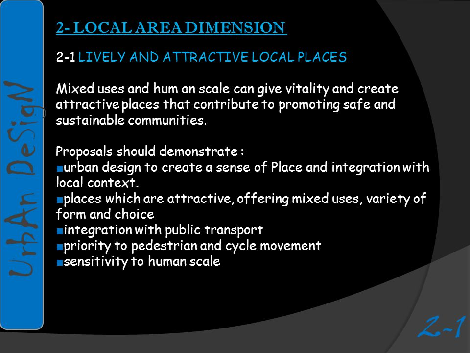 2- LOCAL AREA DIMENSION 2-1 LIVELY AND ATTRACTIVE LOCAL PLACES Mixed uses and hum an scale can give vitality and create attractive places that contribute to promoting safe and sustainable communities.