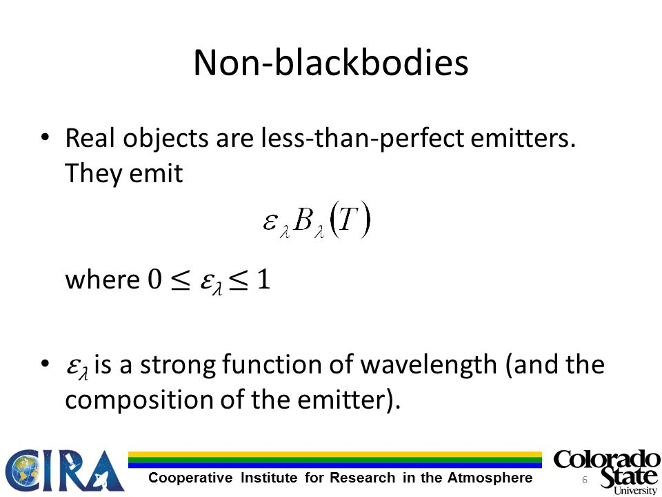 Cooperative Institute for Research in the Atmosphere Non-blackbodies Real objects are less-than-perfect emitters.