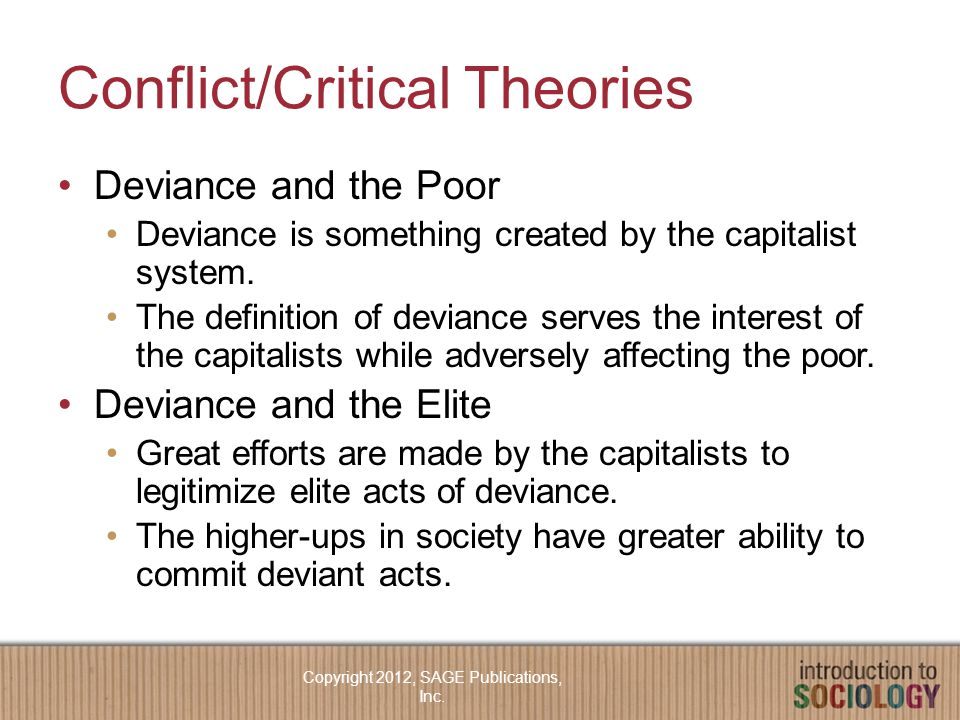 Conflict/Critical Theories Deviance and the Poor Deviance is something created by the capitalist system.