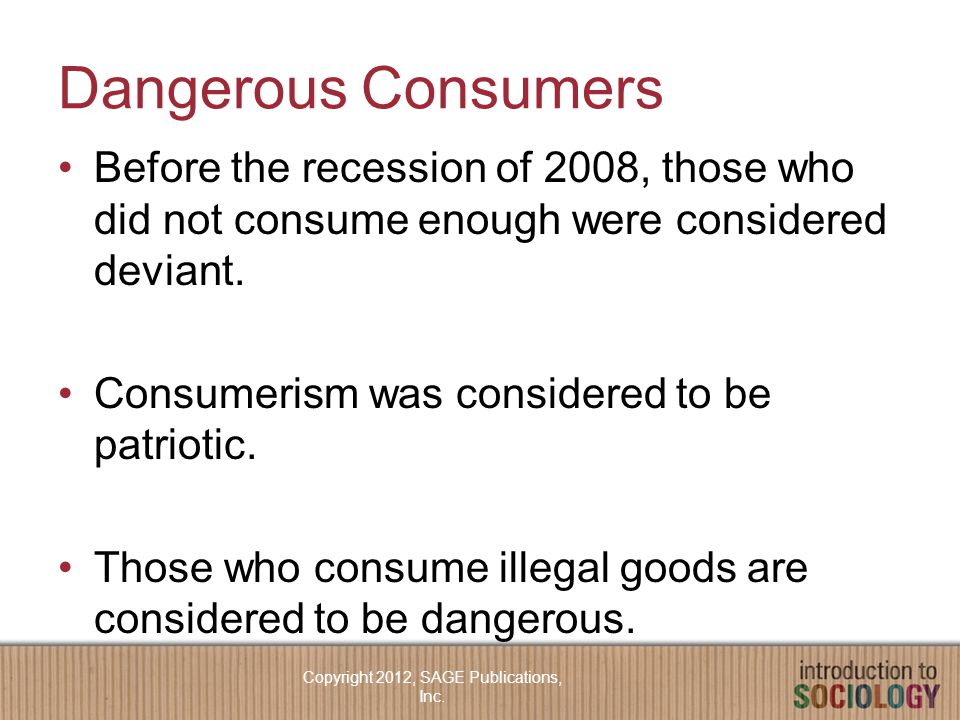 Dangerous Consumers Before the recession of 2008, those who did not consume enough were considered deviant.