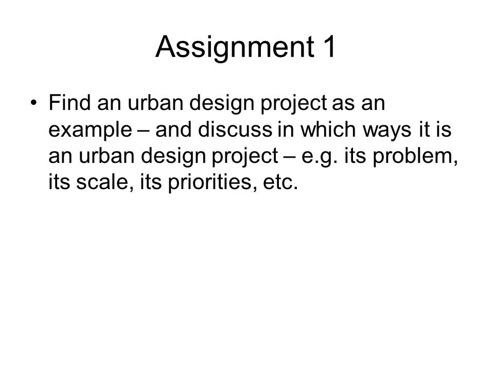 Assignment 1 Find an urban design project as an example – and discuss in which ways it is an urban design project – e.g.