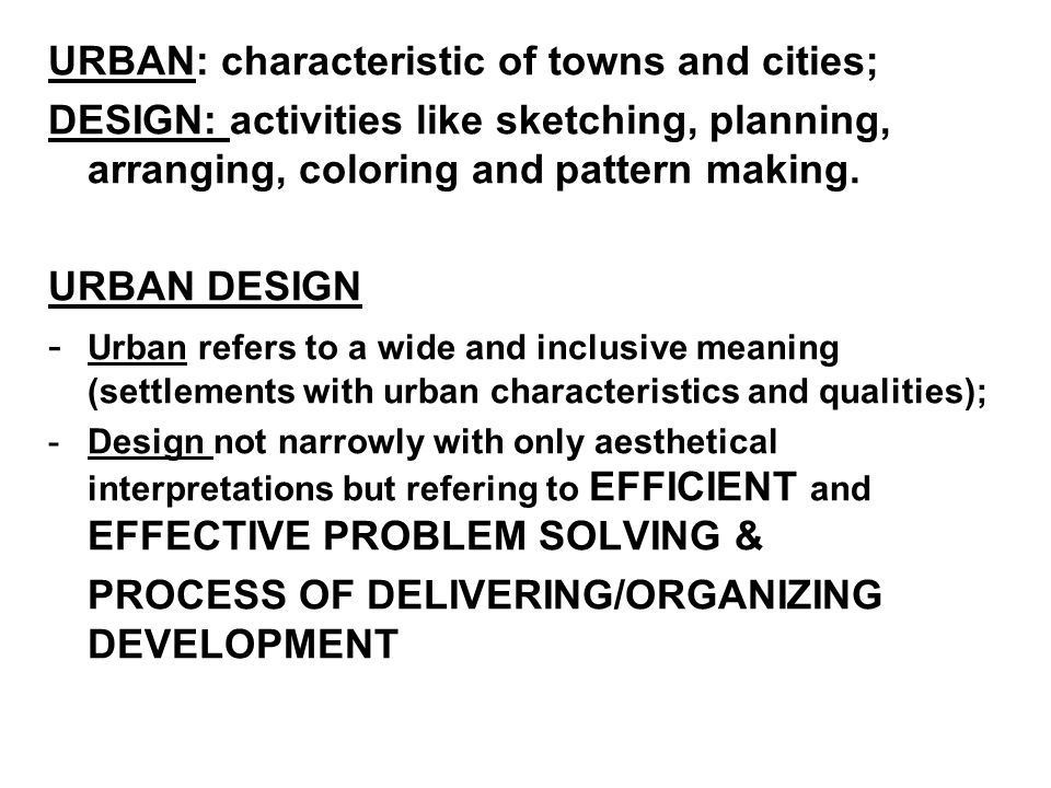 URBAN: characteristic of towns and cities; DESIGN: activities like sketching, planning, arranging, coloring and pattern making.
