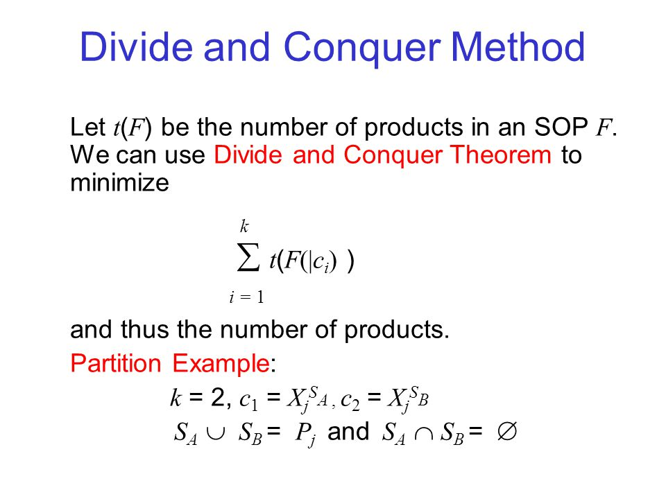 Divide and Conquer Method Let t ( F ) be the number of products in an SOP F.