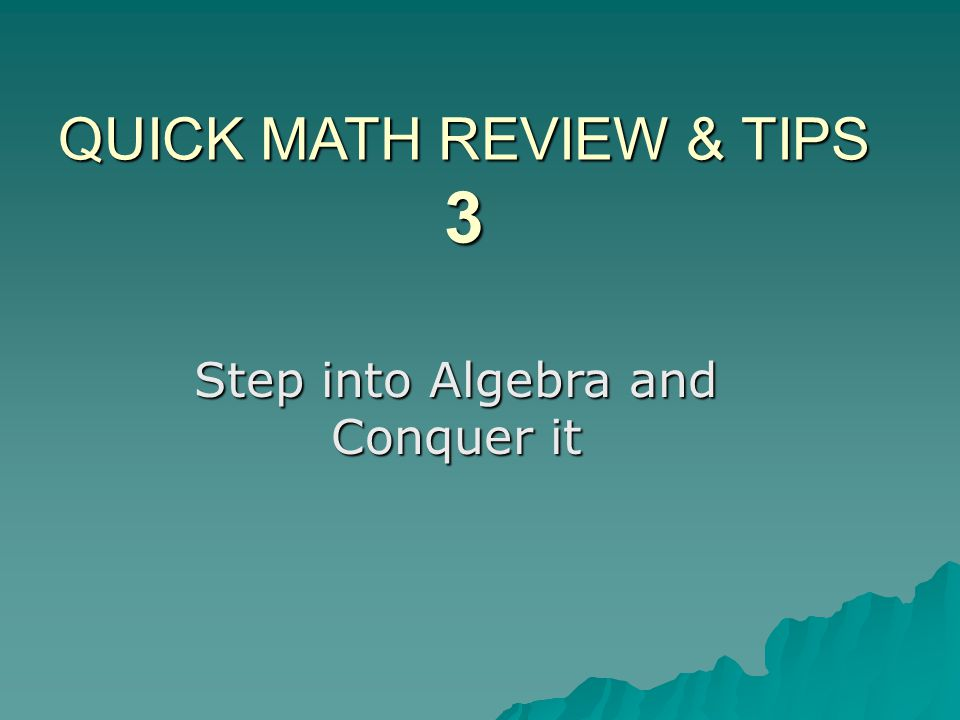 QUICK MATH REVIEW & TIPS 3 Step into Algebra and Conquer it. - ppt ...