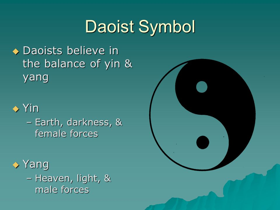 Daoist Symbol  Daoists believe in the balance of yin & yang  Yin –Earth, darkness, & female forces  Yang –Heaven, light, & male forces