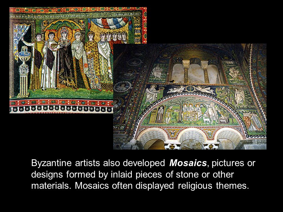 Byzantine artists also developed Mosaics, pictures or designs formed by inlaid pieces of stone or other materials.