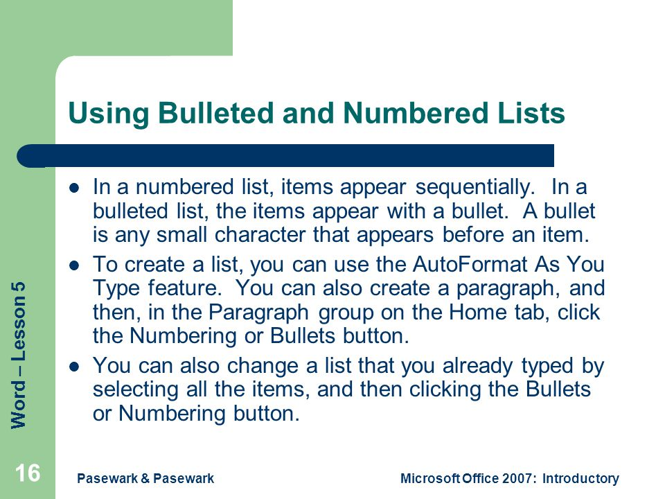 Word – Lesson 5 Pasewark & PasewarkMicrosoft Office 2007: Introductory 16 Using Bulleted and Numbered Lists In a numbered list, items appear sequentially.